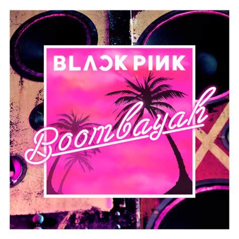 blackpink cover blackpink boombayah by princesse betterave on deviantart