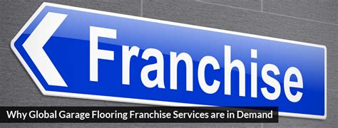 Franchise Garage by Why Global Garage Flooring Franchise Services Are In