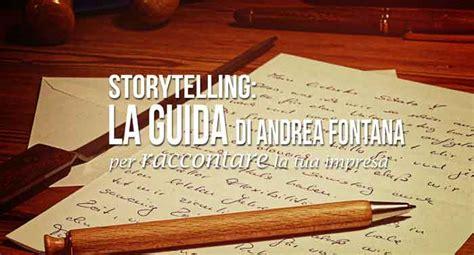 storytelling a chi guida 8898461801 storytelling la guida di andrea fontana per raccontare la tua impresa