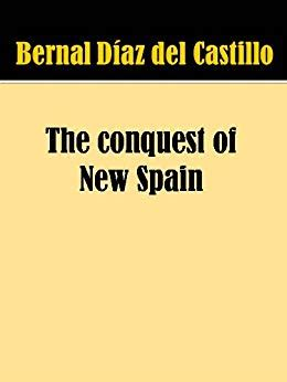 bernal diaz conquest of new spain the conquest of new spain ebook bernal diaz
