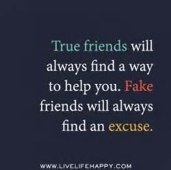 True friends will always find a way to help you fake friends will