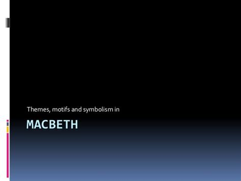 themes in the macbeth macbeth theme symbol motif