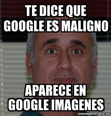 imagenes google memes meme personalizado te dice que google es maligno aparece