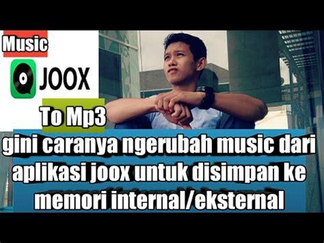 download mp3 from joox cara download musik joox menjadi mp3 tanpa streaming youtube