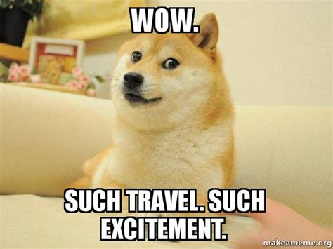 Such Meme - wow such travel such excitement doge make a meme