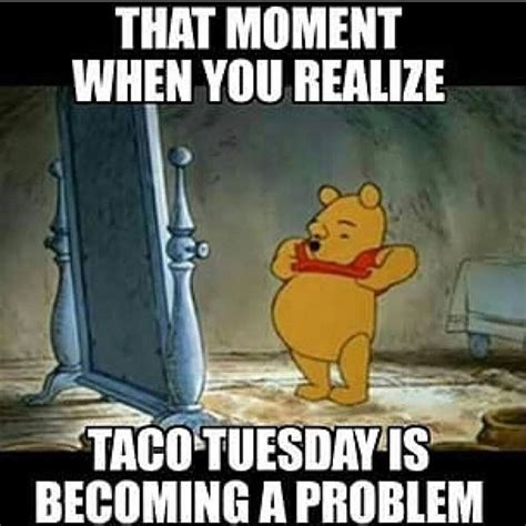 You Became A Meme - that moment when you realize taco tuesday is becoming a