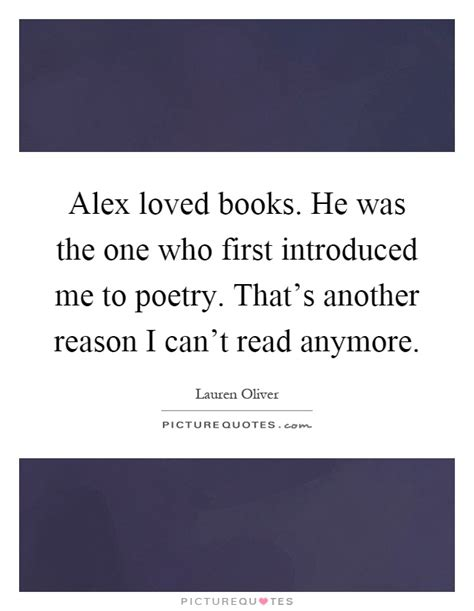 that s not poetry books alex loved books he was the one who introduced me