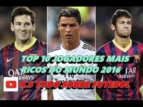qual e o jogador mas rico 2016 top 10 jogadores mais ricos do mundo 2016 youtube