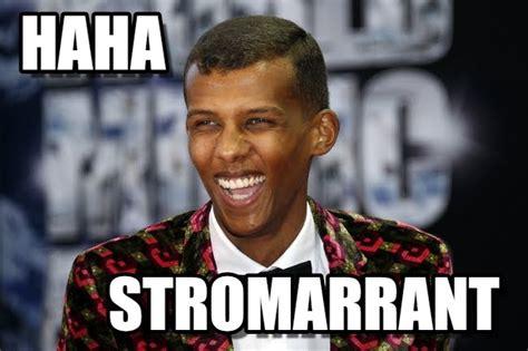 Stromae Meme - haha stromarrant haha su memegen