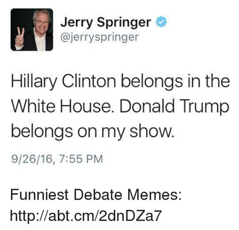Jerry Springer Memes - 25 best memes about hillary clinton and white house