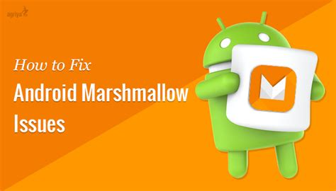 android issues common android6 0 marshmallow issues and ways for fixing them