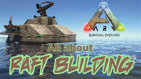 how to make a boat base in ark all about raft building ark survival evolved youtube