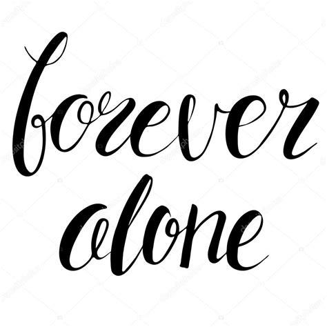 Forever Alone V forever alone isolated black inspiration