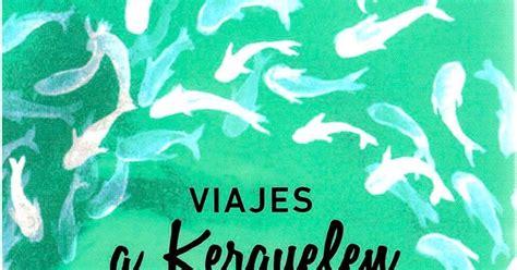 viajes a kerguelen caos literario rese 241 a viajes a kerguelen iago de la ca