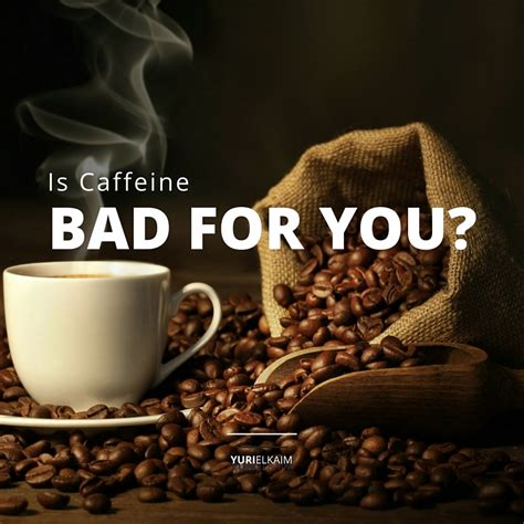 energy drink that s not bad for you is caffeine bad for you the about caffeine yuri