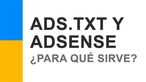adsense que es ads txt y adsense 191 qu 233 es y para qu 233 sirve el archivo