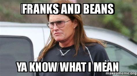 If Ya Know What I Mean Meme - franks and beans ya know what i mean make a meme