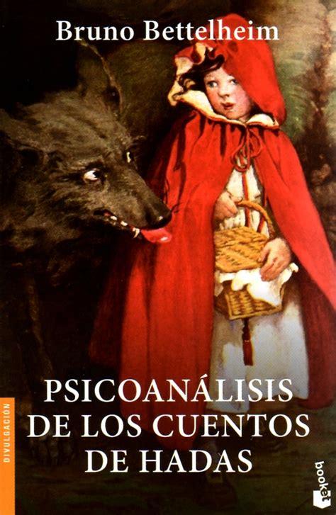 psicoanlisis de los cuentos psicoan 225 lisis de los cuentos de hadas a trav 233 s de los ojos de un ni 241 o la realidad escondida