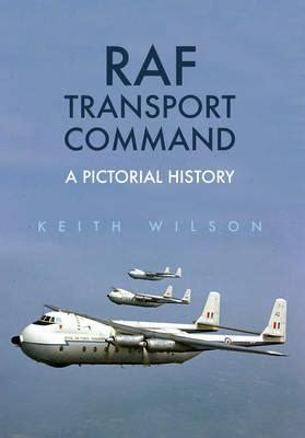 raf transport command a raf transport command keith wilson 9781445665986