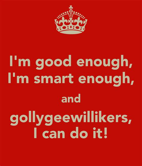 How Can I Do Mba When I M In H1 by I M Enough I M Smart Enough And Gollygeewillikers