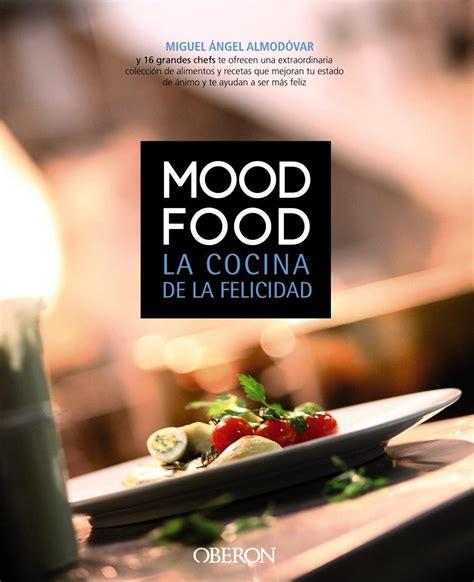 la cocina de la felicidad la receta de la felicidad en quot mood food quot