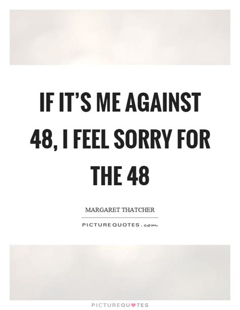 Its To Feel Sorry For Kfed 2 by If It S Me Against 48 I Feel Sorry For The Picture Quotes