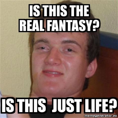 True Life Meme Generator - meme stoner stanley is this the real fantasy is this