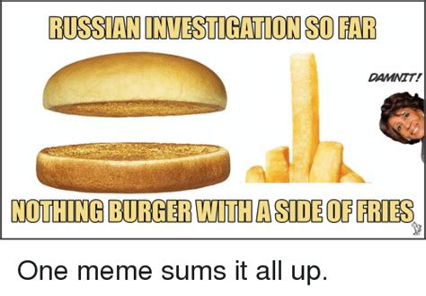 Meme Burger - russaninvestigation so far damnit nothing burger with