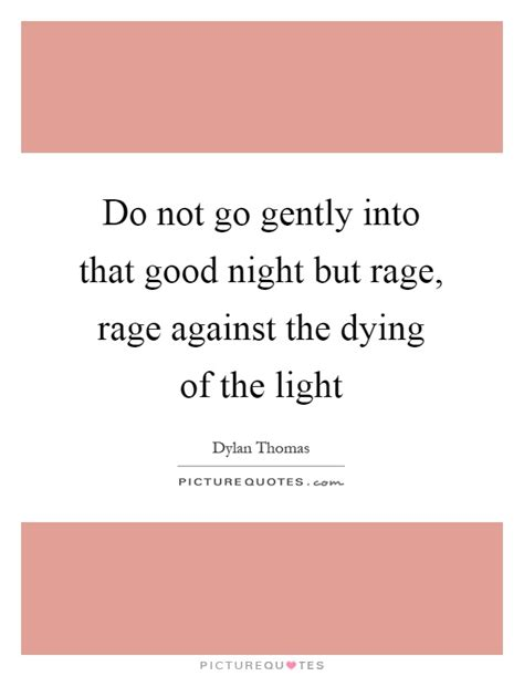 do not go gently into that night rage rage against your good night quotes good night sayings good night