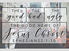 The Good News of Jesus Christ - Sermon on Ephesians 2:1-10 Ephesians 6 10 Sermon