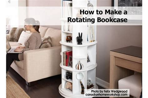 How To Build A Revolving Bookcase how to make a rotating bookcase