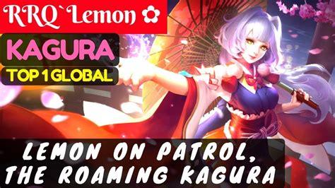 tutorial kagura rrq lemon lemon on patrol the roaming kagura top global 1 kagura