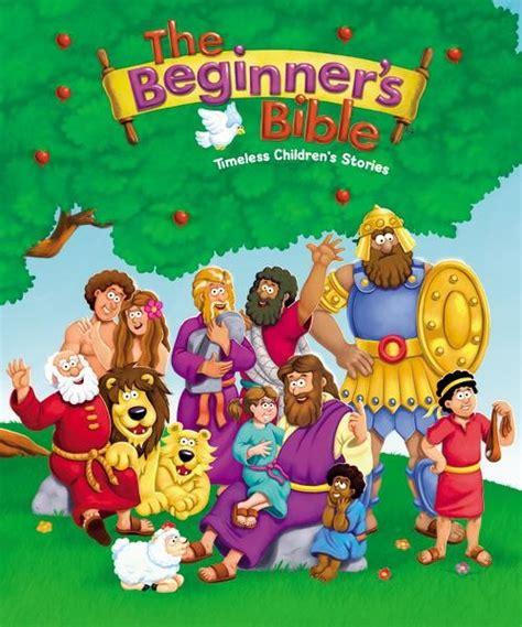 the beginner s bible timeless children s stories the beginner s bible
