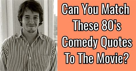 film quotes of the 80s can you match these 80 s comedy quotes to the movie quizpug