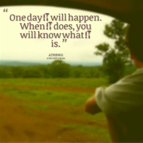 one day you will understand film one day quotes quotesgram
