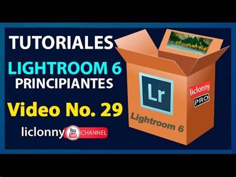 tutorial lightroom 6 youtube tutorial lightroom 6 no 29 ventana gente 191 c 243 mo empezar