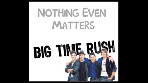 nothing even matters nothing even matters big time lyrics