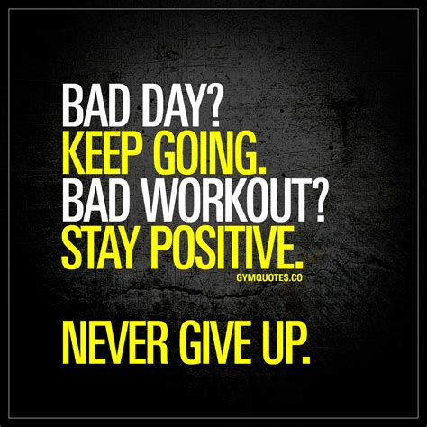 bad day bad day keep going bad workout stay positive never