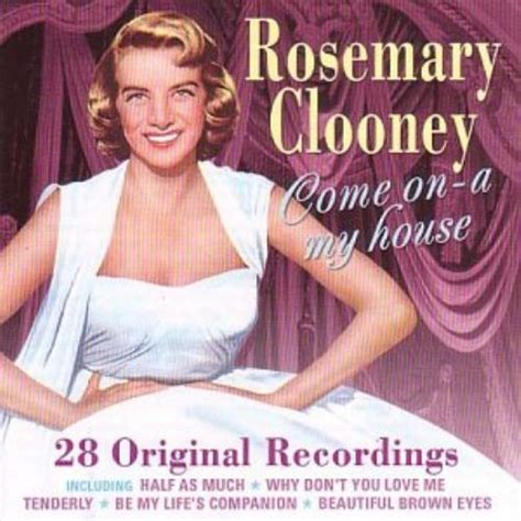 rosemary clooney for the duration rosemary clooney come on a my house rosemary clooney