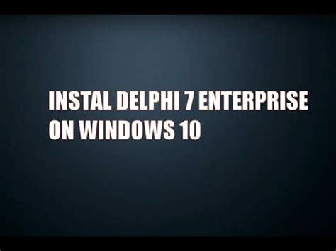 windows 10 enterprise tutorial tutorial instal delphi 7 enterprise di windows 10 youtube