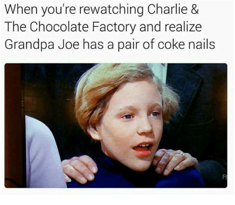 Charlie And The Chocolate Factory Meme - when you re rewatching charlie the chocolate factory and