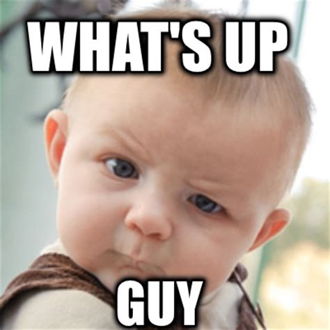 Whats Up Memes - meme creator what s up guy meme generator at memecreator