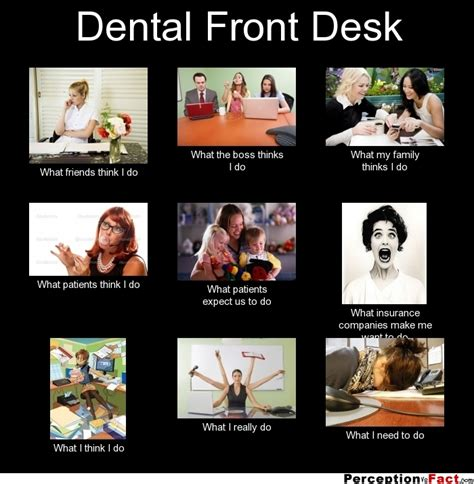 Dental Assistant Memes - dental front desk what people think i do what i