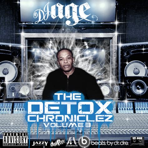 The Detox Chroniclez Vol 5 by The Detox Chroniclez Vol 3 Mixtape By Dr Dre Hosted By Dj Age