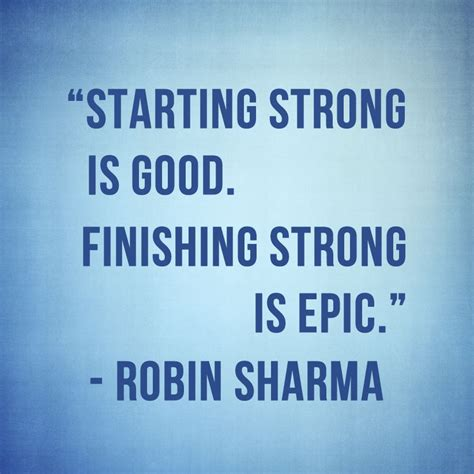Mba Completion Quotes by Starting Strong Is Finishing Strong Is Epic