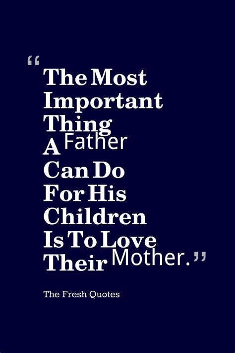 can a their mothers quotes the most important thing a can do for his children is to