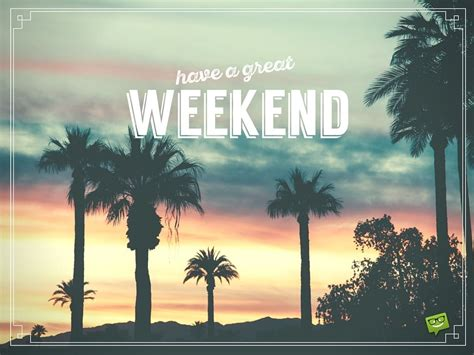 A Weekend by A Weekend Beautiful Weekend Quotes