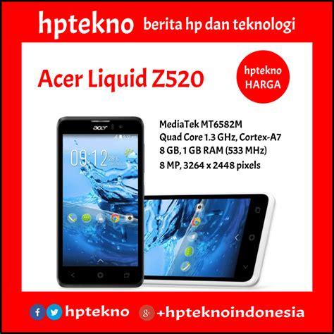harga dan spesifikasi acer liquid z520 hptekno