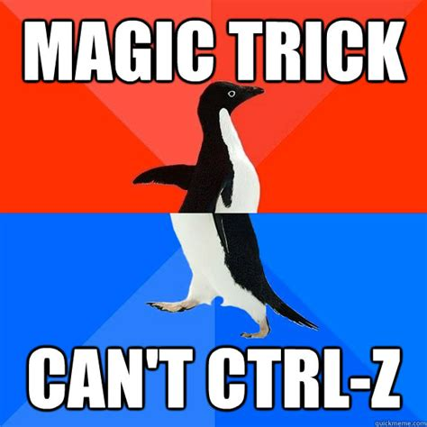 Magic Trick Meme - magic trick can t ctrl z socially awesome awkward