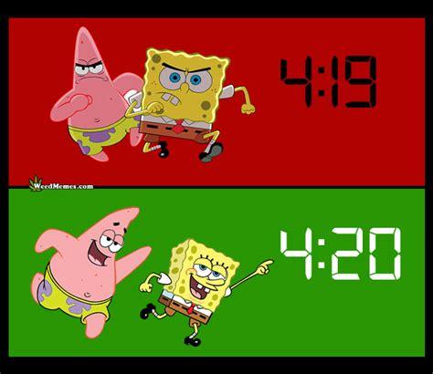 Spongebob Weed Memes - spongebob 4 19 minute later 4 20 smoke weed 420 memes